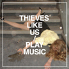 Thieves Like Us - Play music